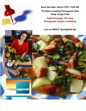 Cooking on live TV WWLP March 27 Save the Date: March 27, 2015 11:00 am. I'll be cooking Portuguese Kale Soup recipe from Taste Portugal Cookbook!